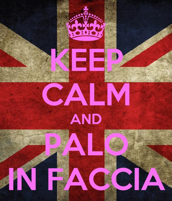 KEEP CALM AND PALO IN FACCIA