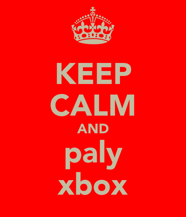 KEEP CALM AND paly xbox