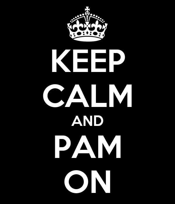 KEEP CALM AND PAM ON