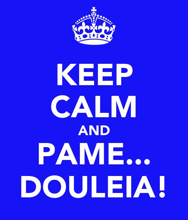 KEEP CALM AND PAME... DOULEIA!