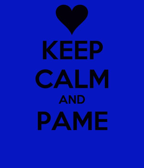 KEEP CALM AND PAME
