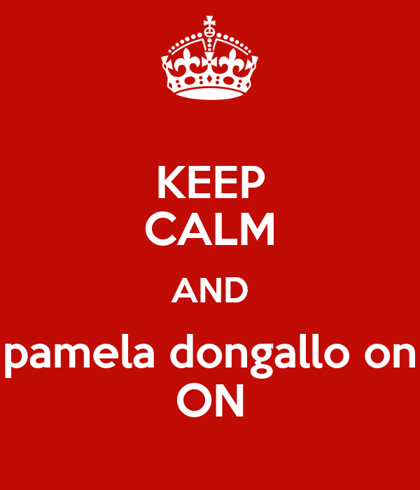 KEEP CALM AND pamela dongallo on ON