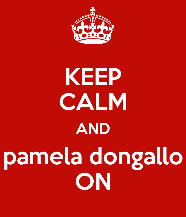 KEEP CALM AND pamela dongallo ON
