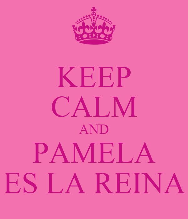 KEEP CALM AND PAMELA ES LA REINA