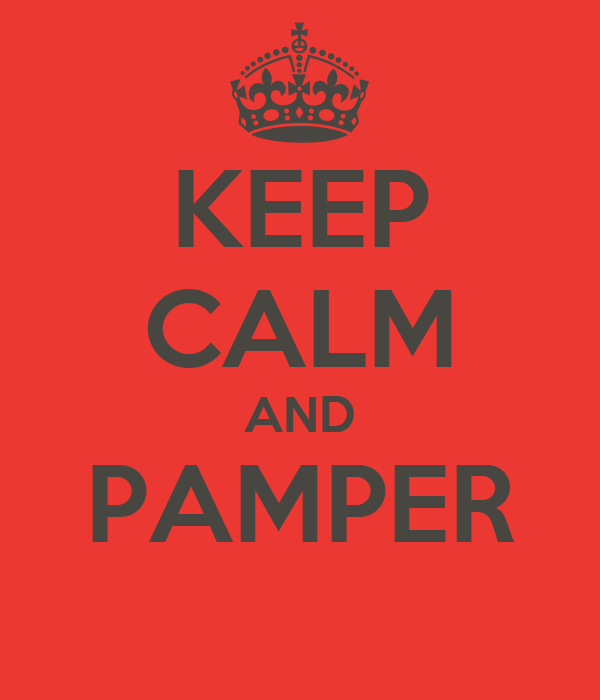KEEP CALM AND PAMPER