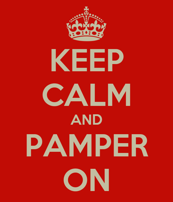 KEEP CALM AND PAMPER ON