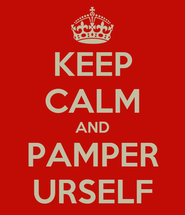 KEEP CALM AND PAMPER URSELF