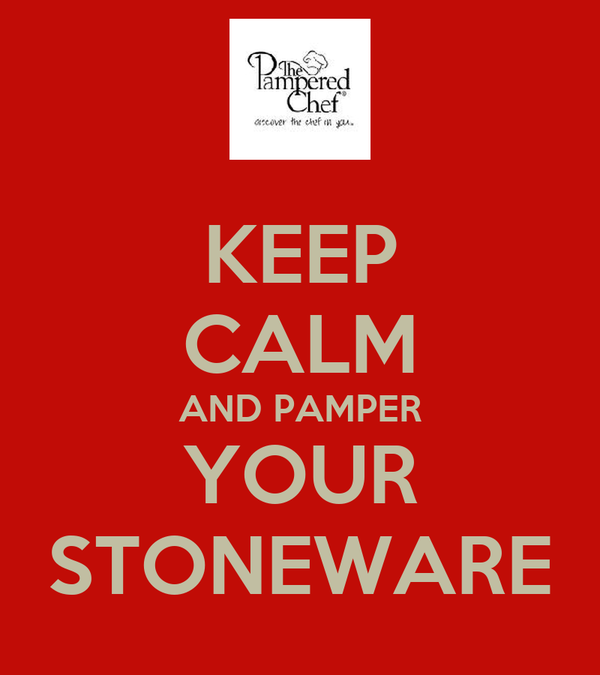 KEEP CALM AND PAMPER YOUR STONEWARE