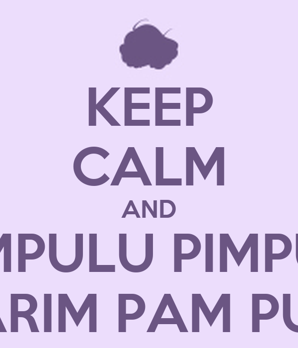 KEEP CALM AND PAMPULU PIMPULU PARIM PAM PUM