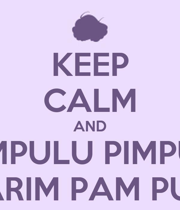 KEEP CALM AND PAMPULU PIMPULU PARIM PAM PUM