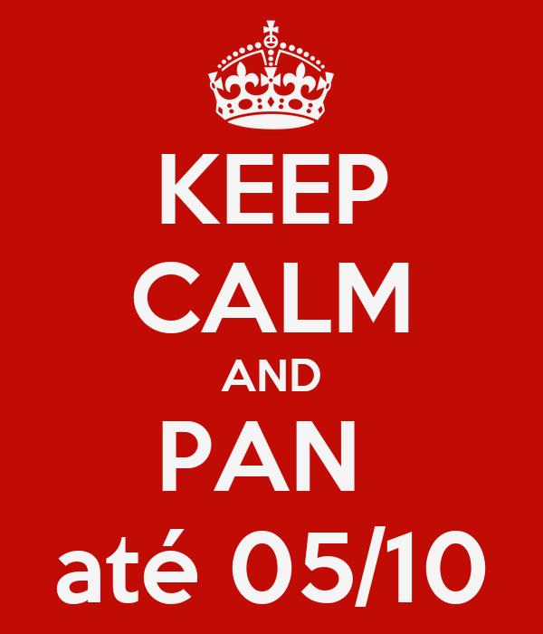 KEEP CALM AND PAN  até 05/10