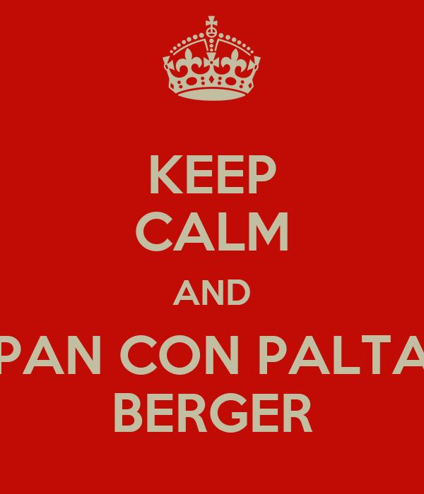 KEEP CALM AND PAN CON PALTA BERGER