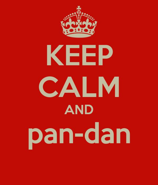 KEEP CALM AND pan-dan