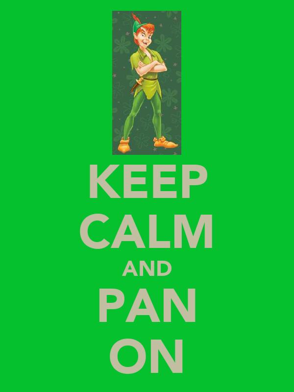 KEEP CALM AND PAN ON