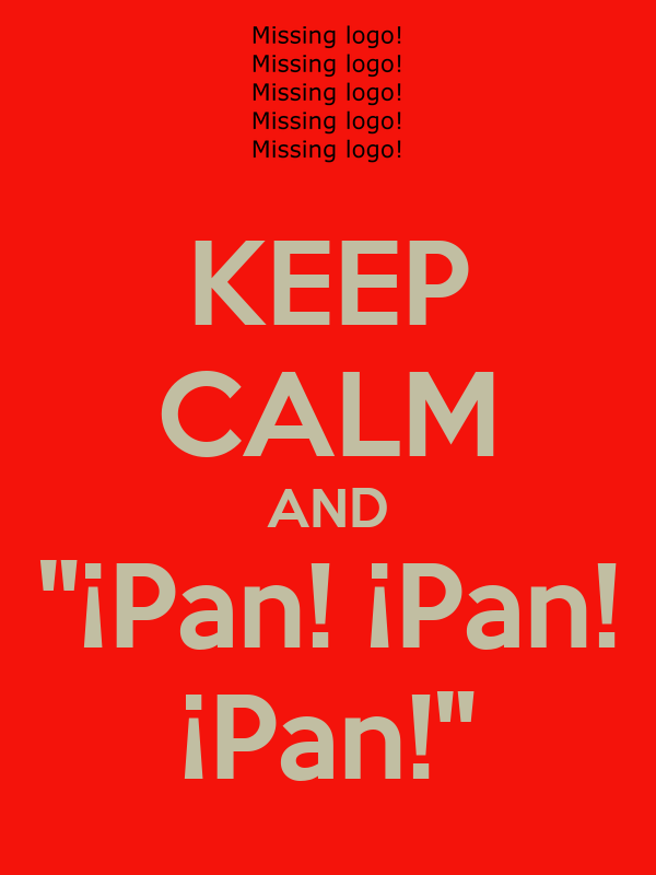 "KEEP CALM AND ""¡Pan! ¡Pan! ¡Pan!"""