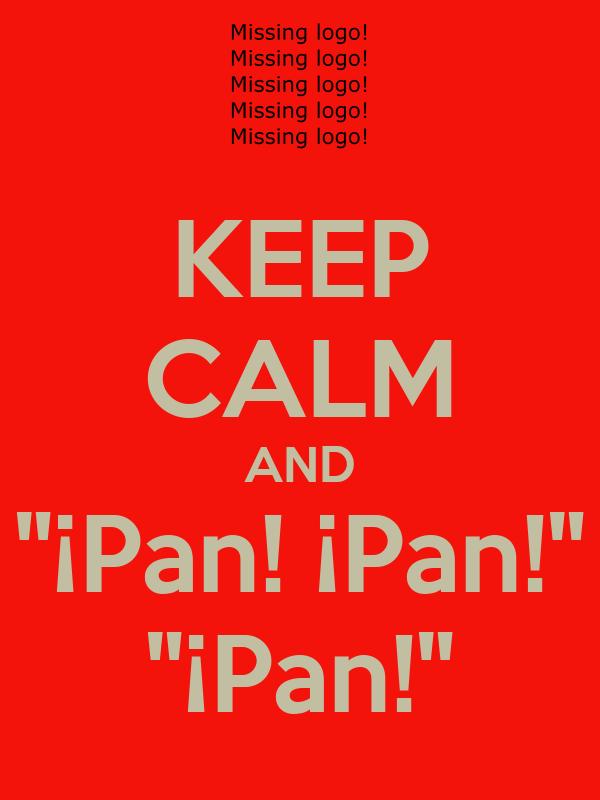 """KEEP CALM AND """"¡Pan! ¡Pan!"""" """"¡Pan!"""""""