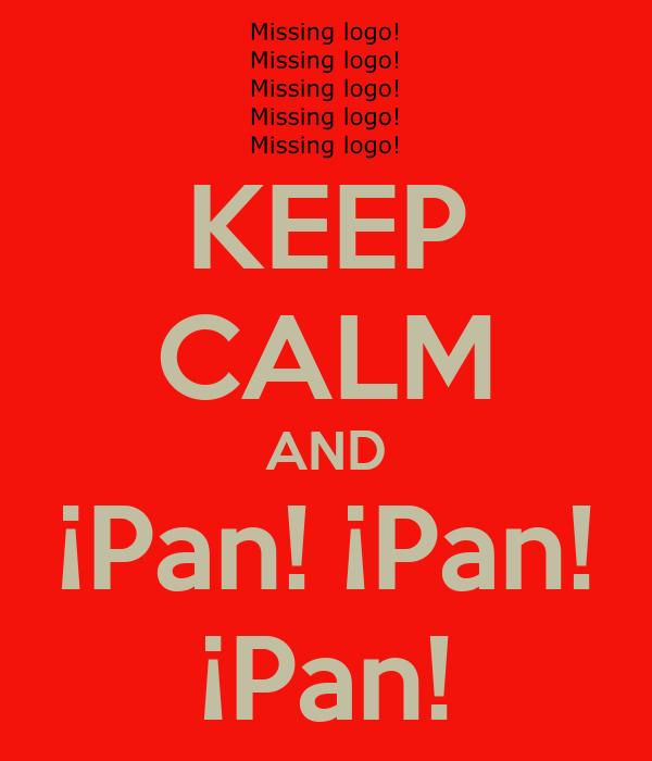 KEEP CALM AND ¡Pan! ¡Pan! ¡Pan!