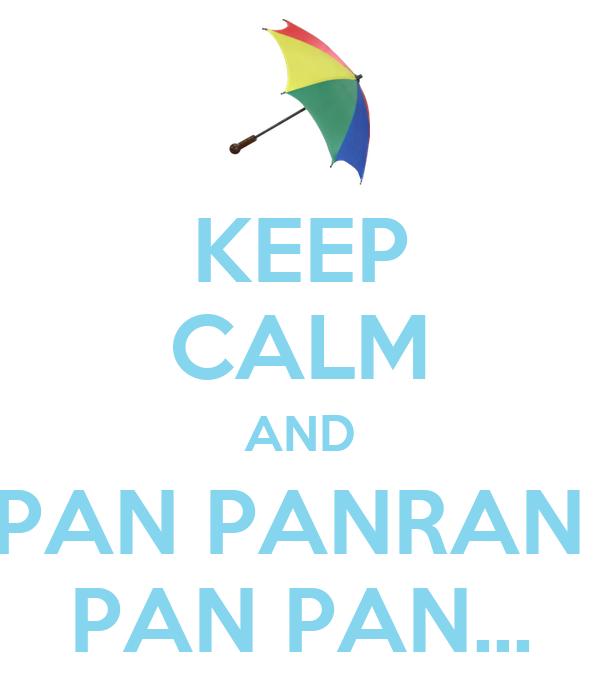 KEEP CALM AND PAN PANRAN  PAN PAN...