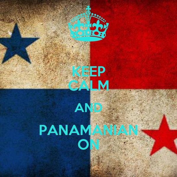 KEEP CALM AND PANAMANIAN ON