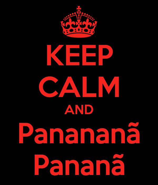 KEEP CALM AND Panananã Pananã