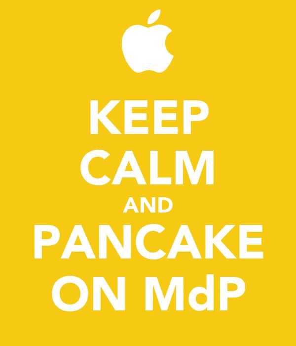 KEEP CALM AND PANCAKE ON MdP