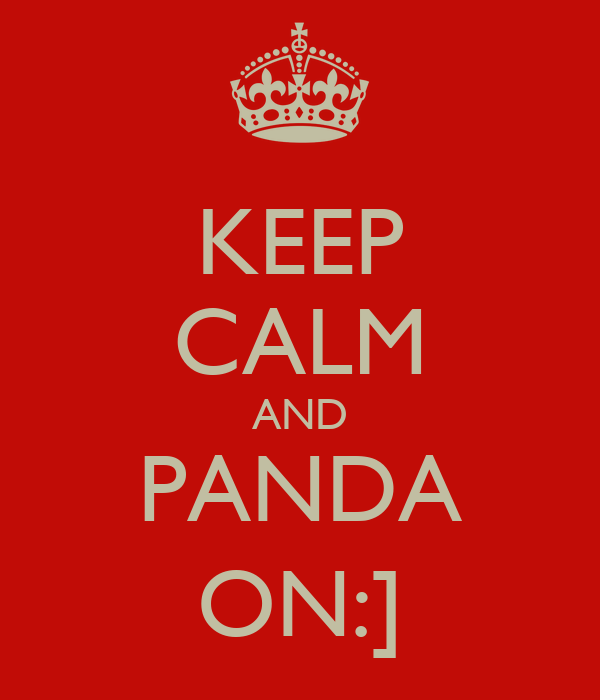 KEEP CALM AND PANDA ON:]