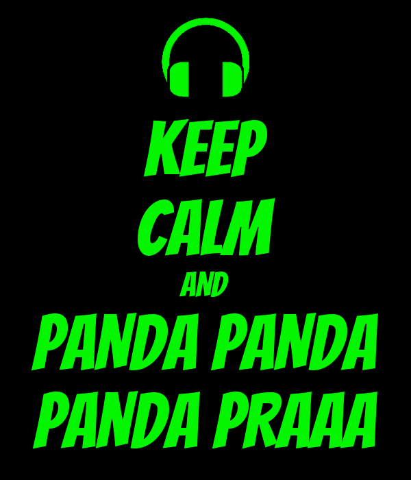 KEEP CALM AND PANDA PANDA PANDA PRAAA