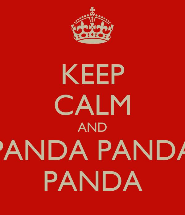 KEEP CALM AND PANDA PANDA PANDA