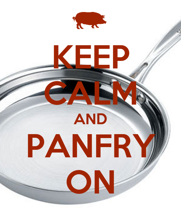 KEEP CALM AND PANFRY ON