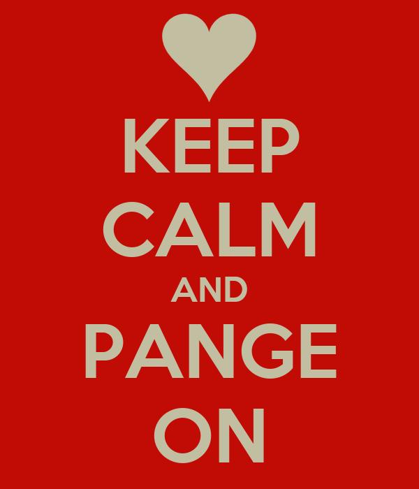 KEEP CALM AND PANGE ON