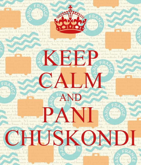 KEEP CALM AND PANI  CHUSKONDI