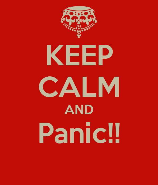 KEEP CALM AND Panic!!