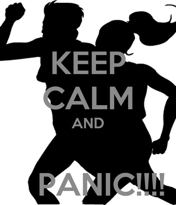 KEEP CALM AND     PANIC!!!!