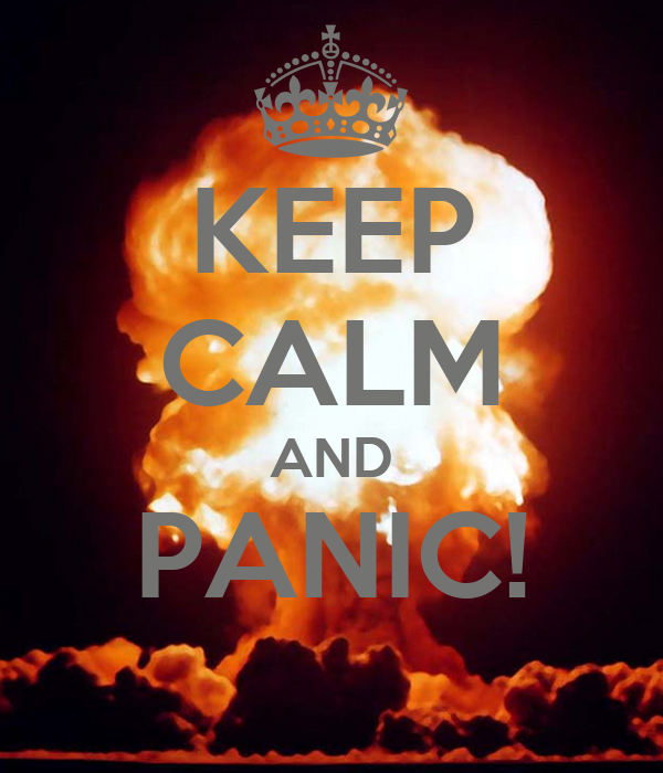 KEEP CALM AND PANIC!