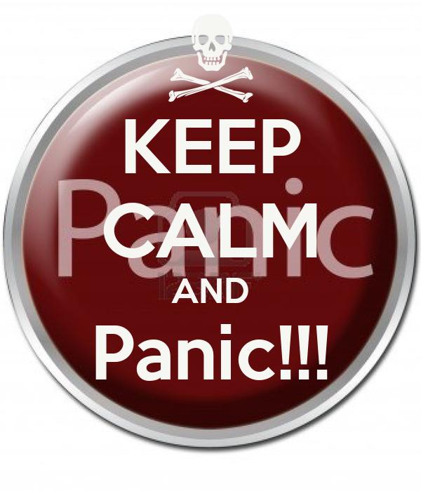 KEEP CALM AND Panic!!!