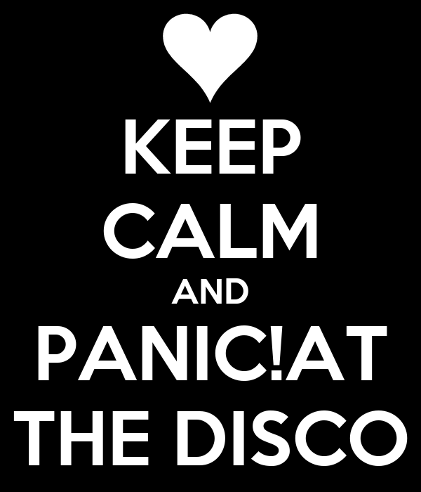 KEEP CALM AND PANIC!AT THE DISCO