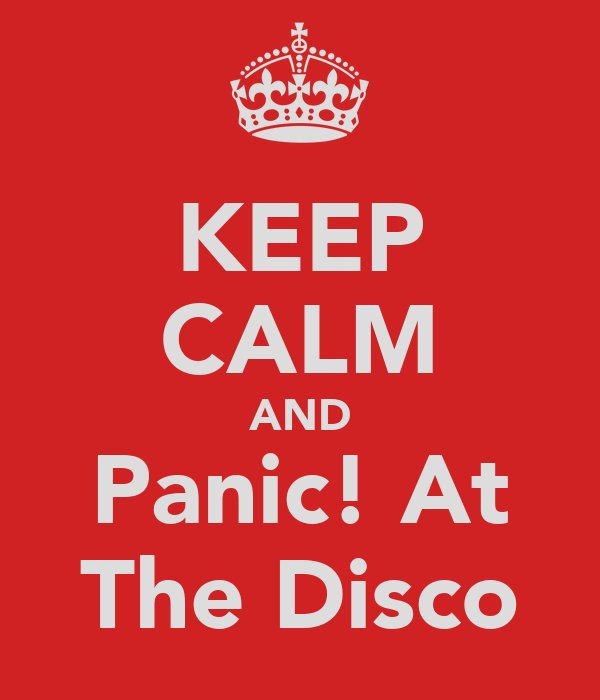 KEEP CALM AND Panic! At The Disco
