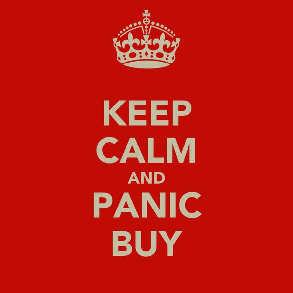 KEEP CALM AND PANIC BUY