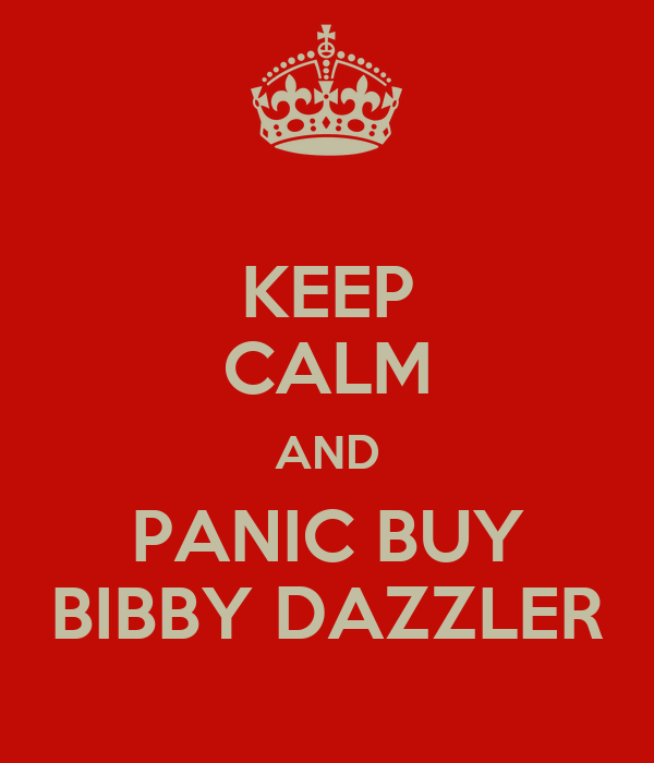 KEEP CALM AND PANIC BUY BIBBY DAZZLER