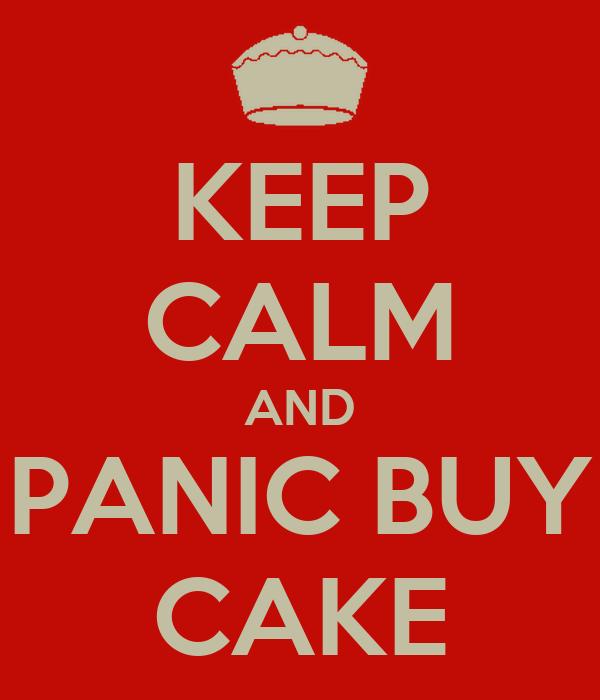 KEEP CALM AND PANIC BUY CAKE