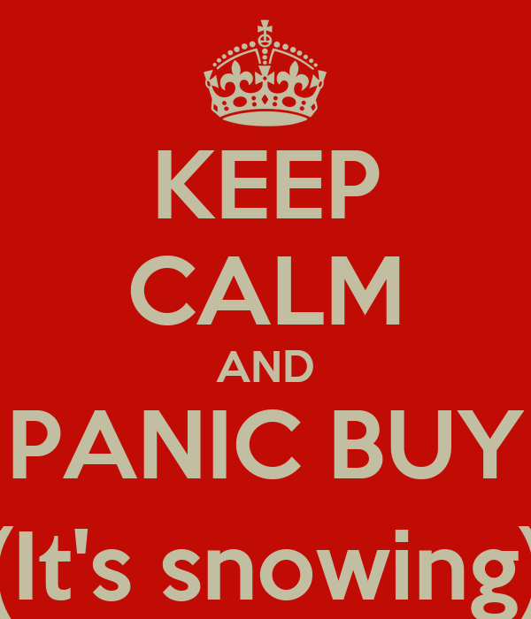 KEEP CALM AND PANIC BUY (It's snowing)