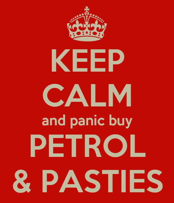 KEEP CALM and panic buy PETROL & PASTIES