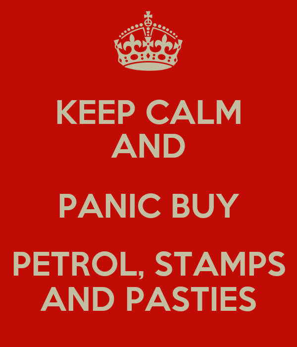 KEEP CALM AND PANIC BUY PETROL, STAMPS AND PASTIES