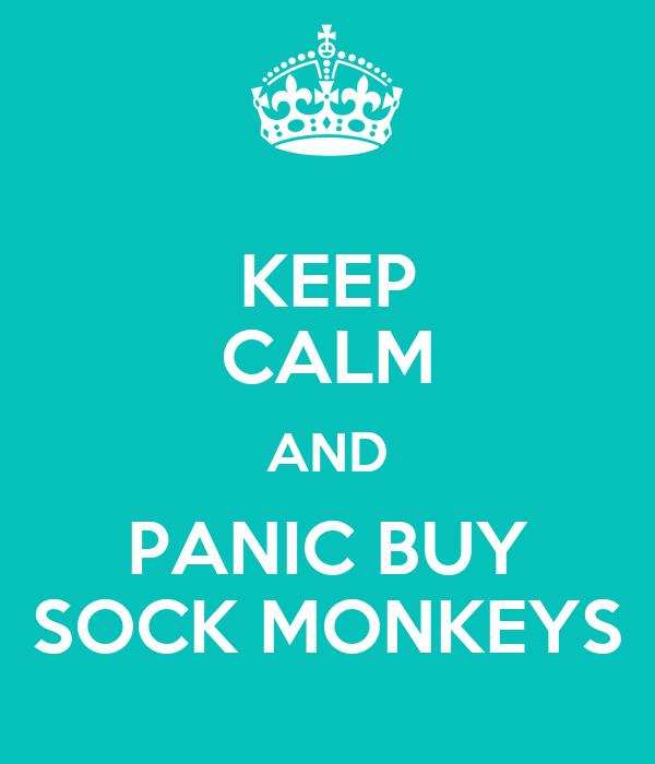 KEEP CALM AND PANIC BUY SOCK MONKEYS