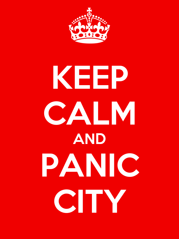KEEP CALM AND PANIC CITY