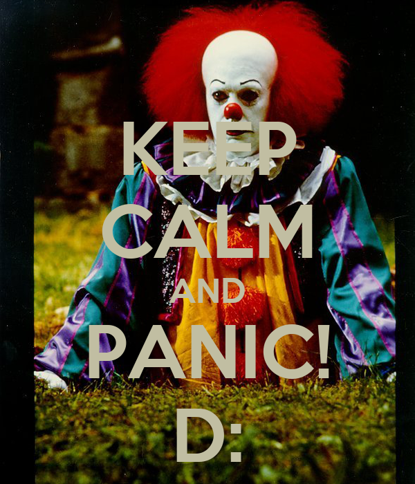 KEEP CALM AND PANIC! D: