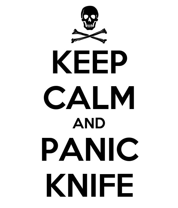 KEEP CALM AND PANIC KNIFE