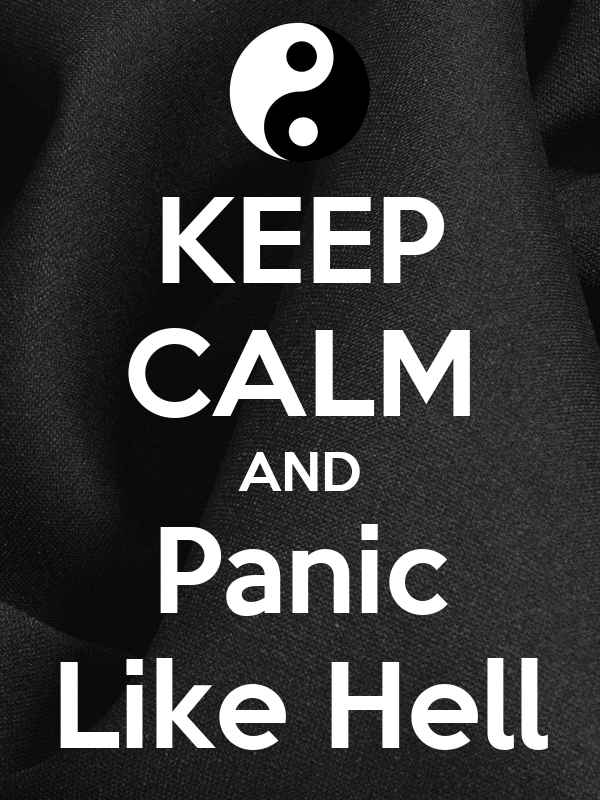 KEEP CALM AND Panic Like Hell