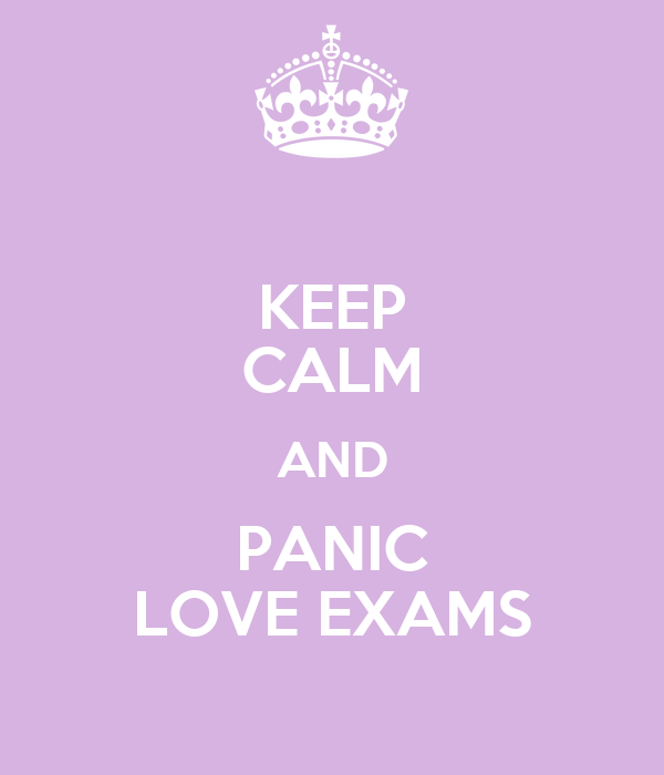 KEEP CALM AND PANIC LOVE EXAMS