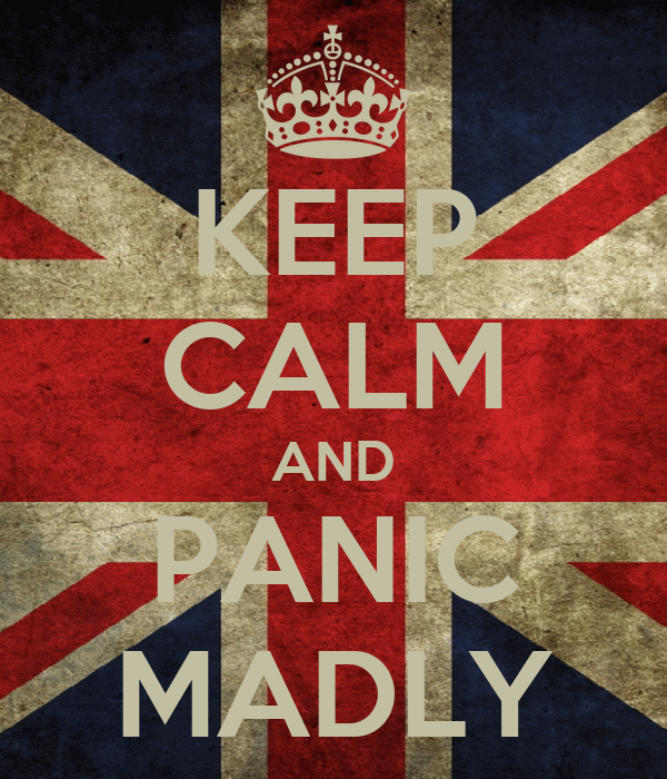 KEEP CALM AND PANIC MADLY